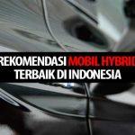 4 Rekomendasi Mobil Hybrid Terbaik di Indonesia
