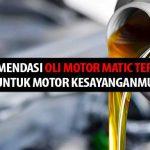 Rekomendasi Oli Motor Matic Terbaik Untuk Motor Kesayanganmu